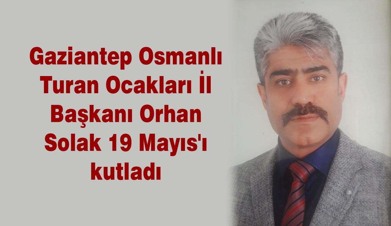 Gaziantep Osmanlı Turan Ocakları İl Başkanı Orhan Solak 19 Mayıs'ı kutladı