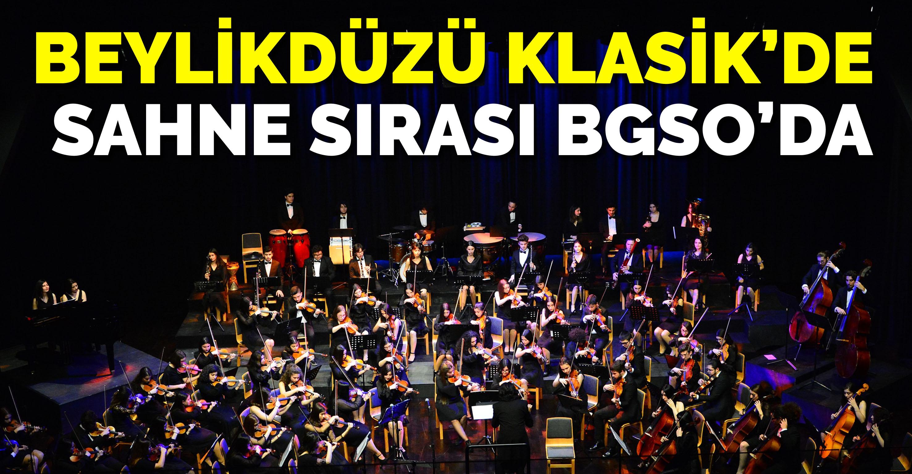 BEYLİKDÜZÜ KLASİK'DE SAHNE SIRASI BGSO'DA