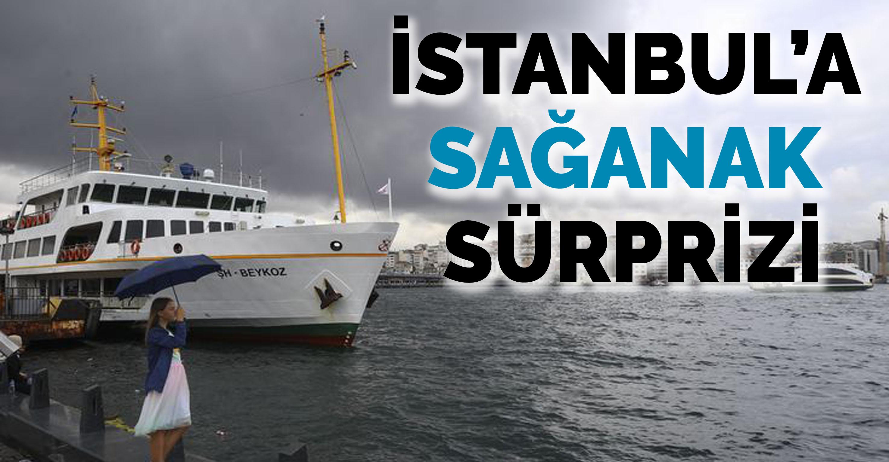 İstanbul'a sağanak yağmur sürprizi!