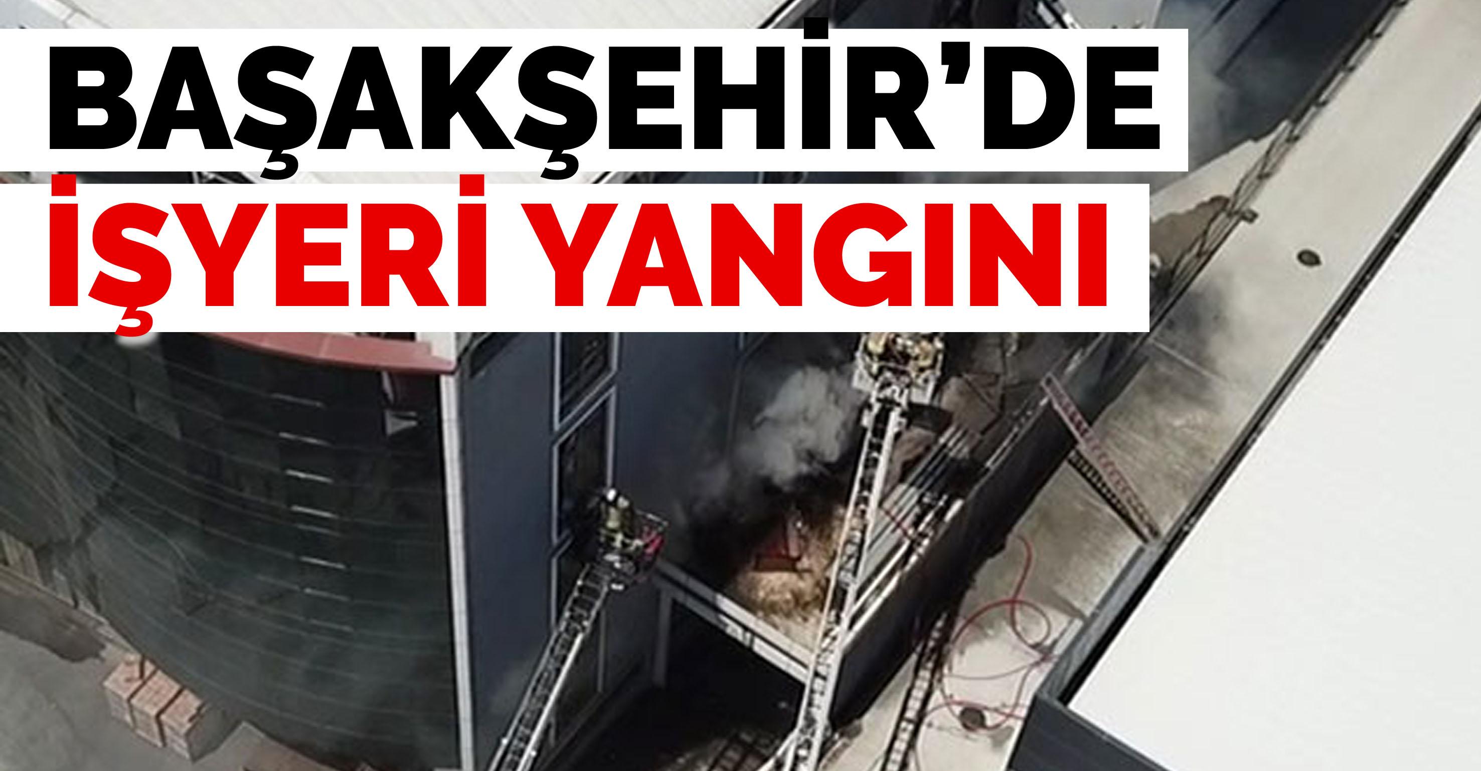 Başakşehir'de işyeri yangını