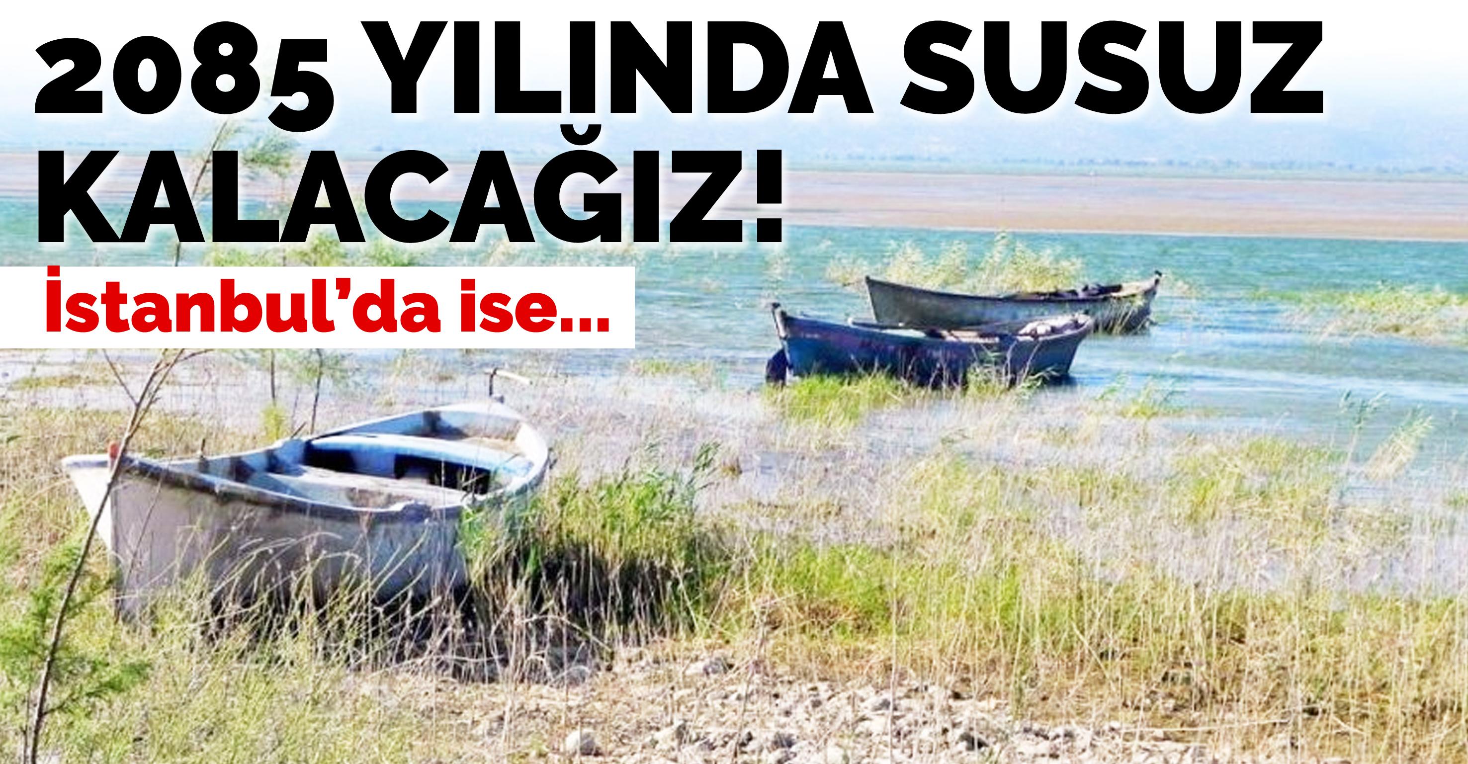 2085 yılında susuz kalacağız! İstanbul'da ise…