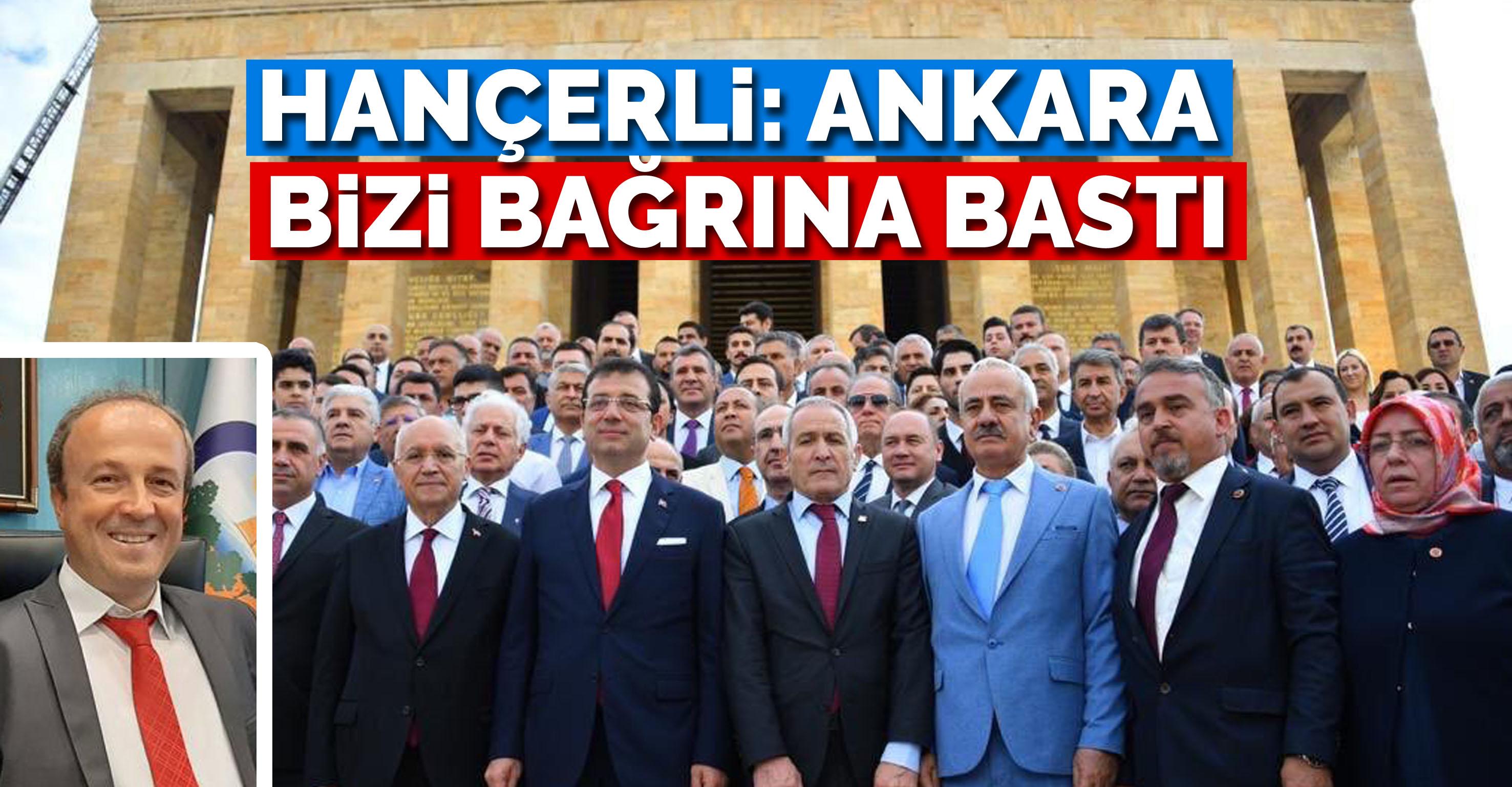 Hançerli: Ankara bizi bağrına bastı