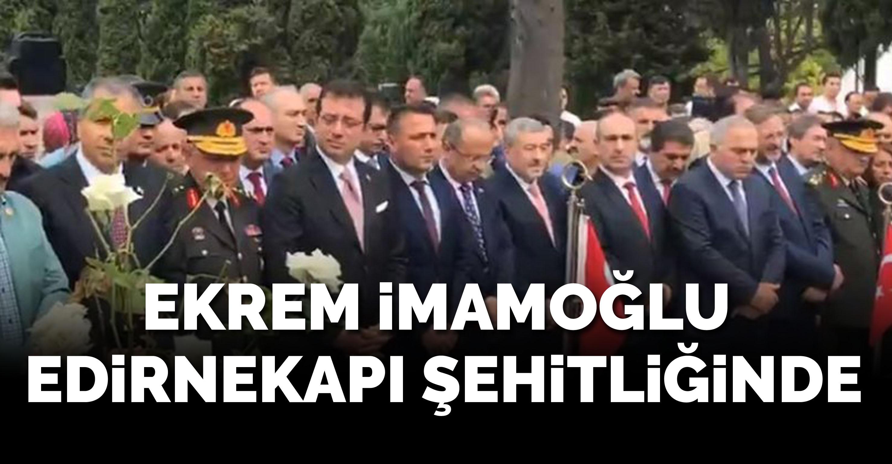 İmamoğlu, Edirnekapı Şehitliği'nde yapılan 15 Temmuz törenine katıldı