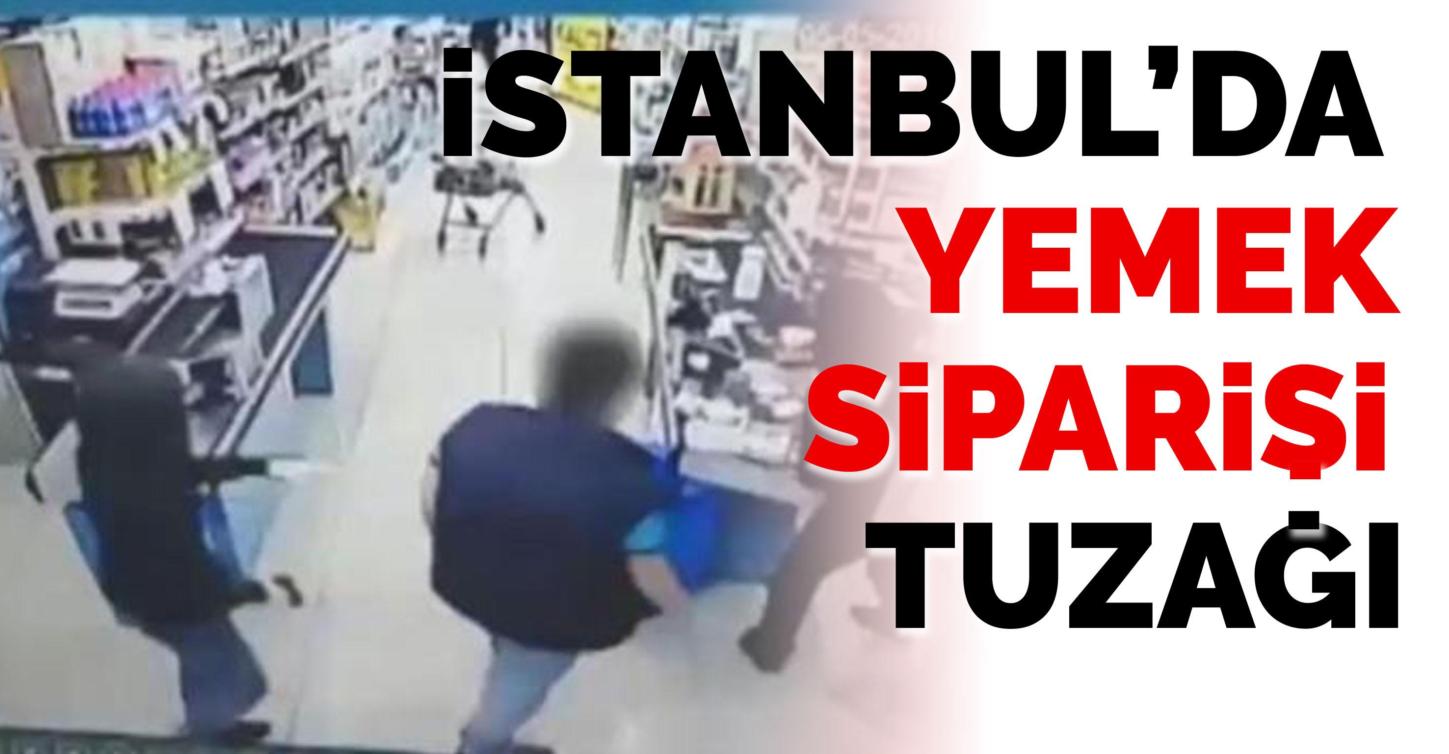 İstanbul'da yemek siparişi tuzağı… Yakalandılar