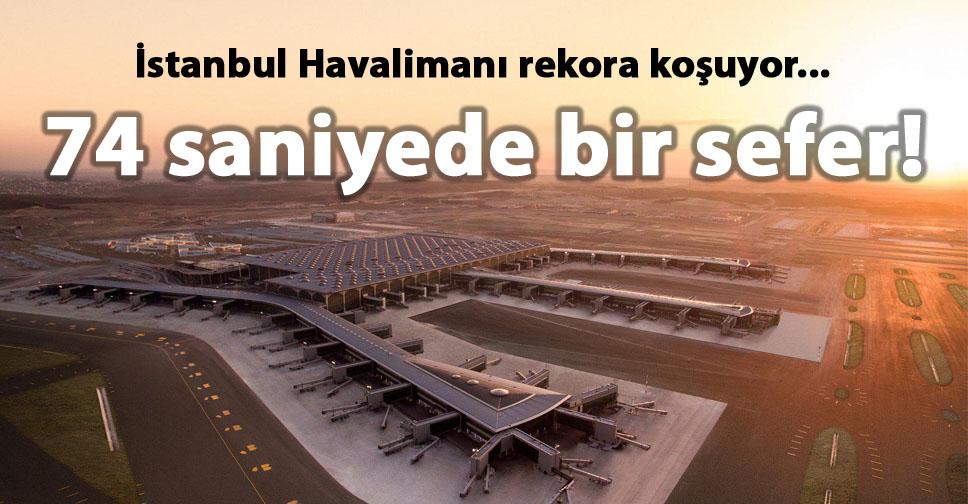İstanbul havalimanı rekora koşuyor: 74 saniyede bir sefer!