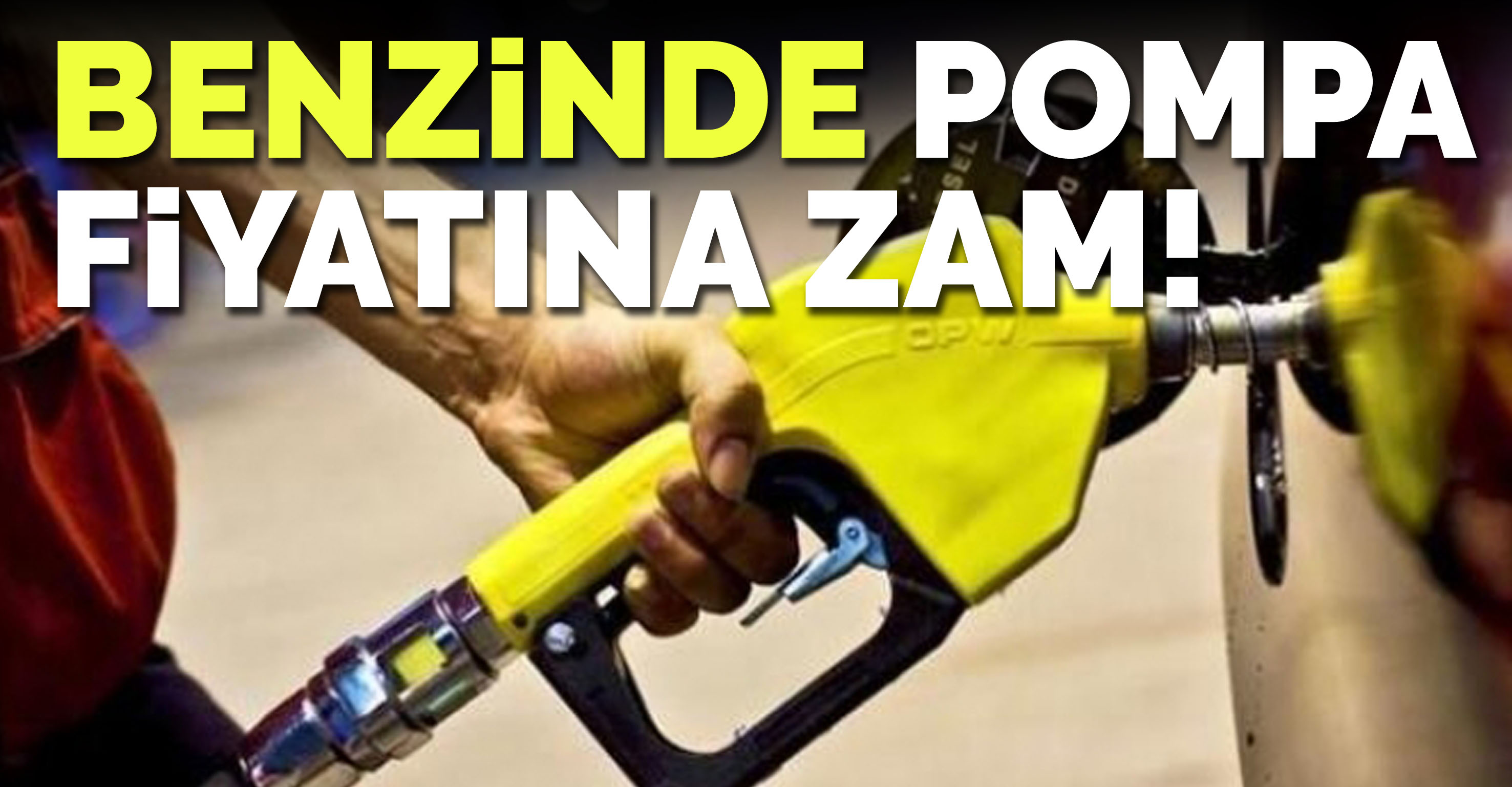 Benzinde pompa fiyatına zam