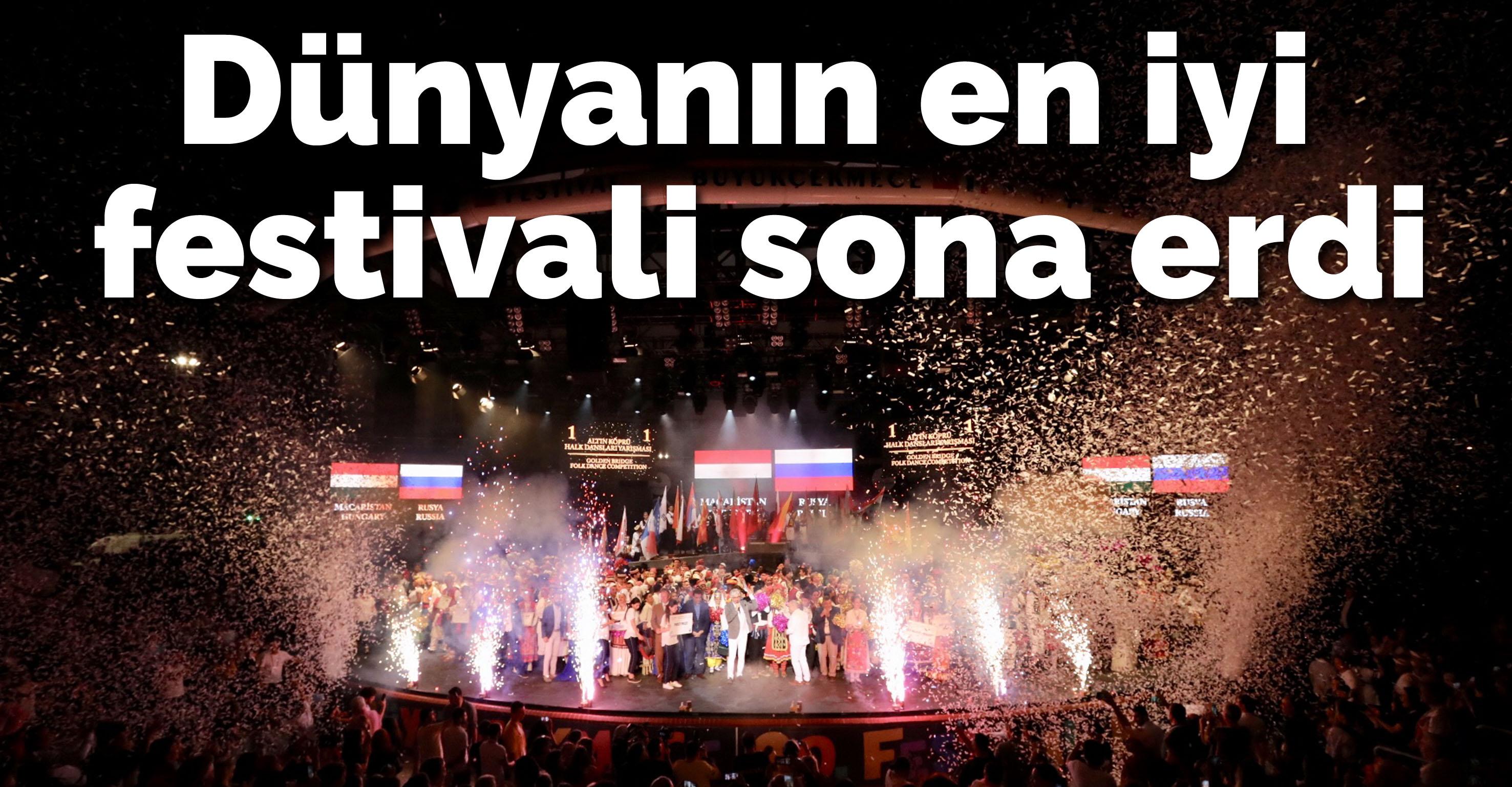 Dünyanın en iyi festivali sona erdi