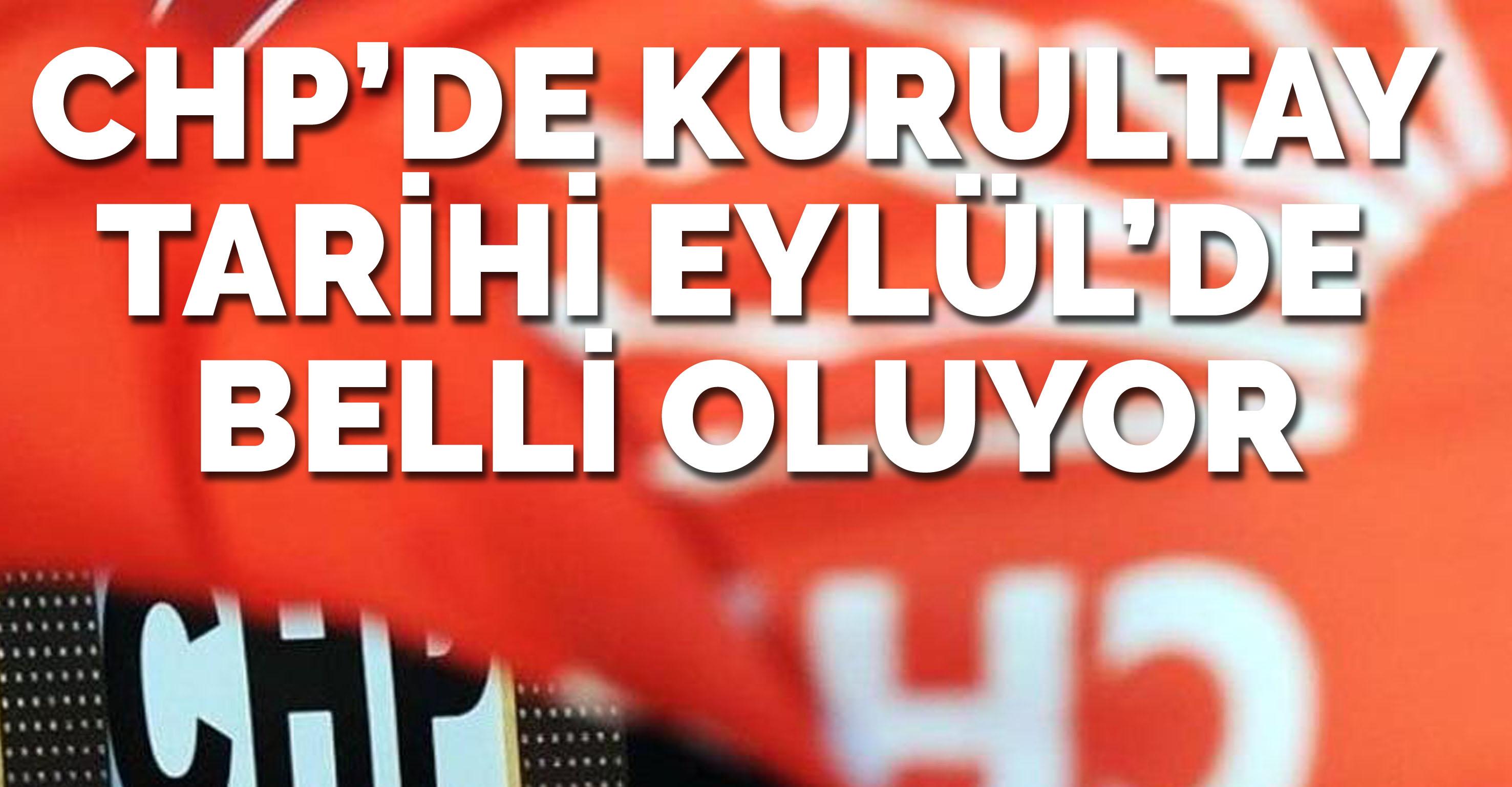 CHP'de kurultay tarih Eylül'de belli oluyor