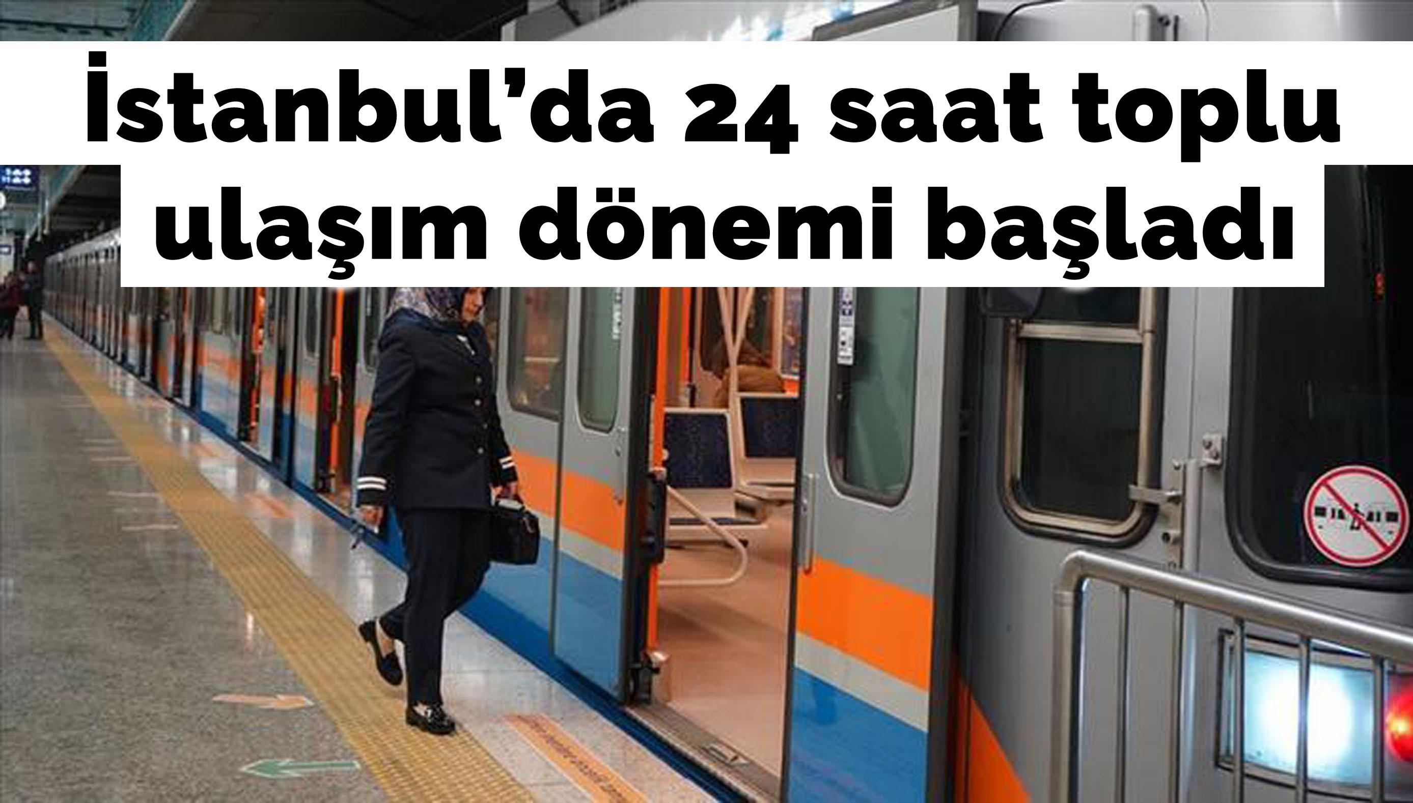 İstanbul'da 24 saat toplu ulaşım dönemi başladı