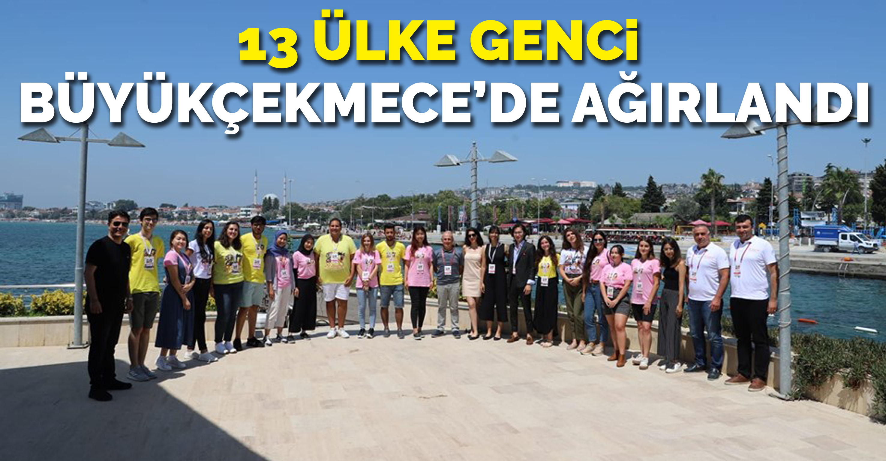 13 ülke genci Büyükçekmece'de ağırlandı