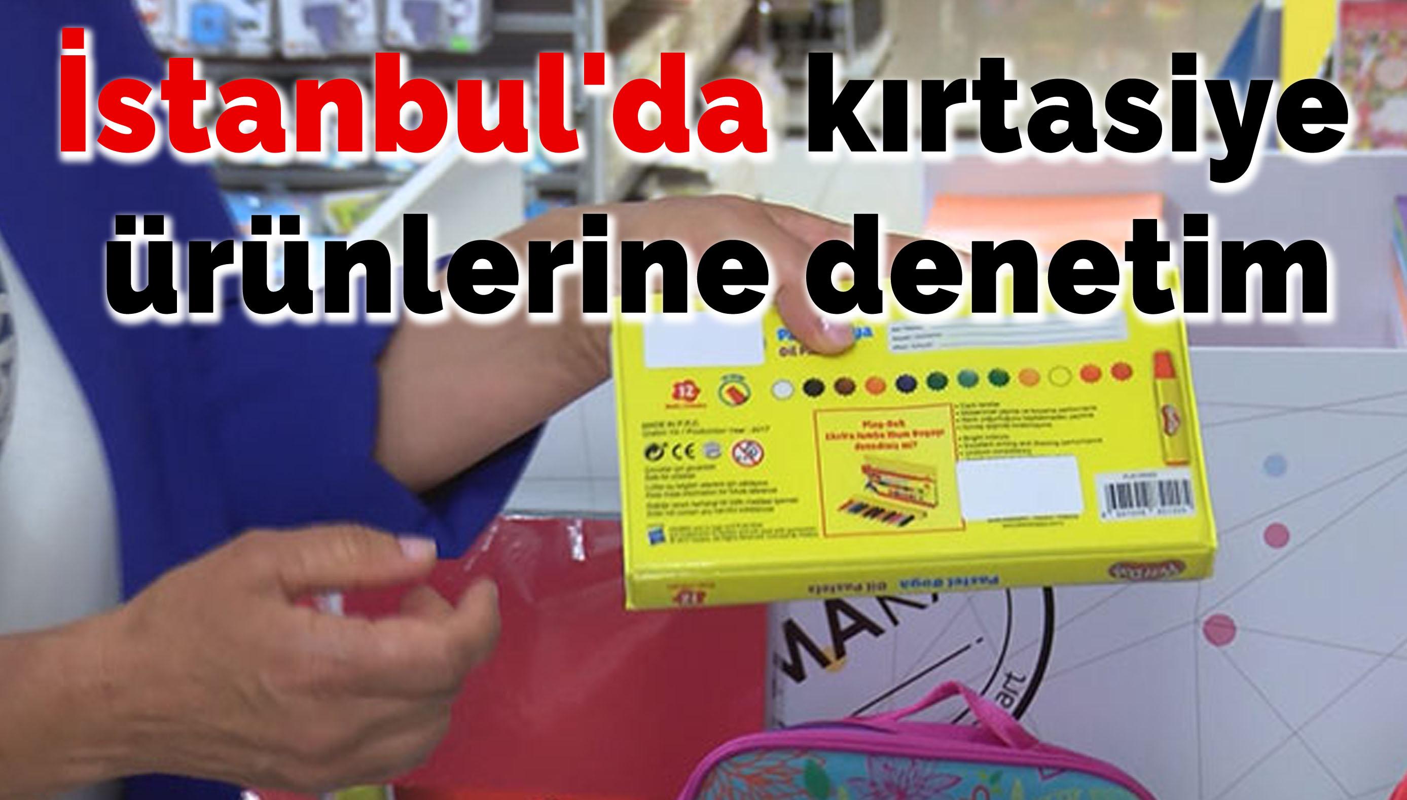 İstanbul'da kırtasiye ürünlerine denetim