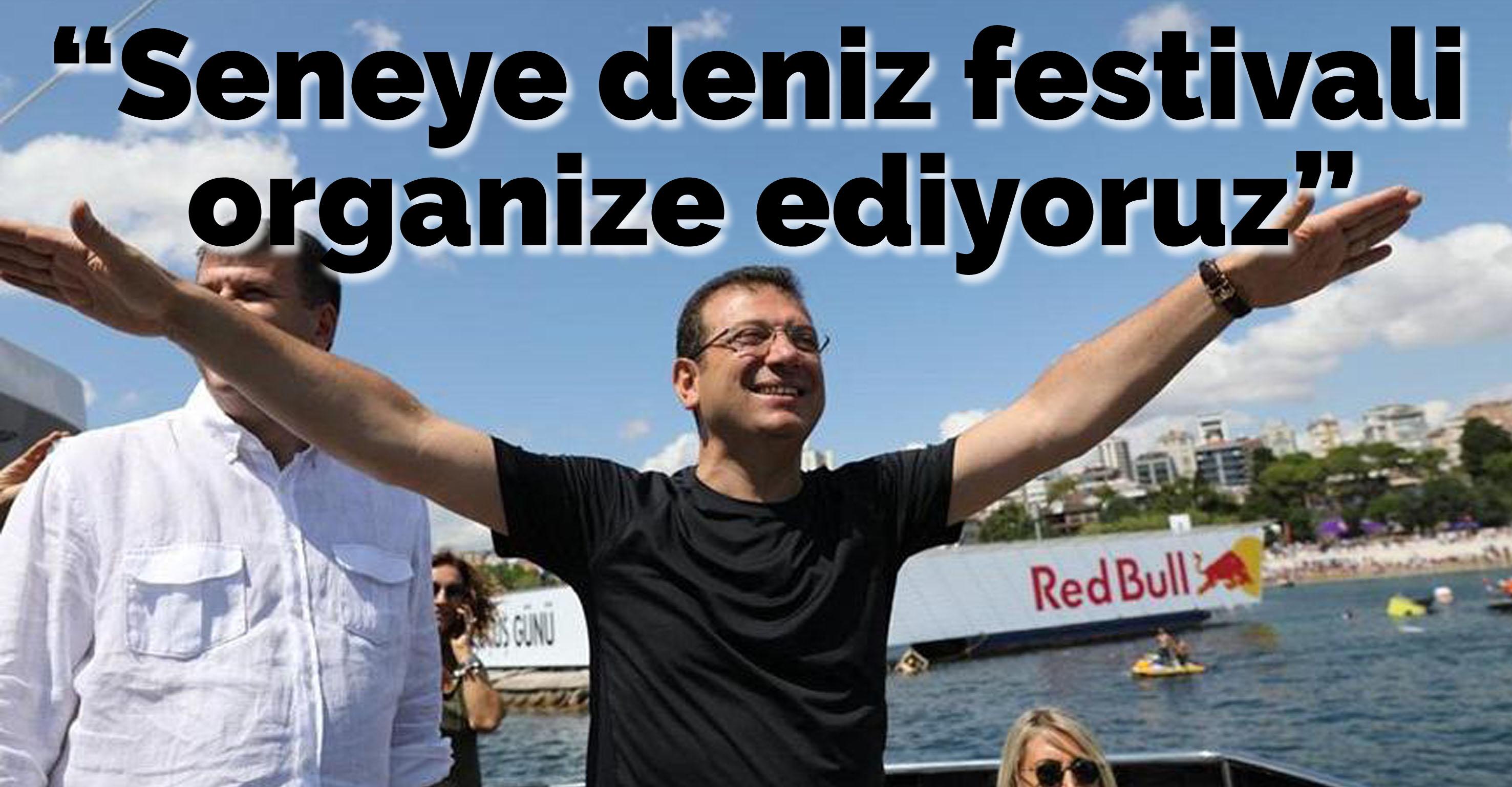 İmamoğlu: İstanbul'a bir deniz festivali organize ediyoruz