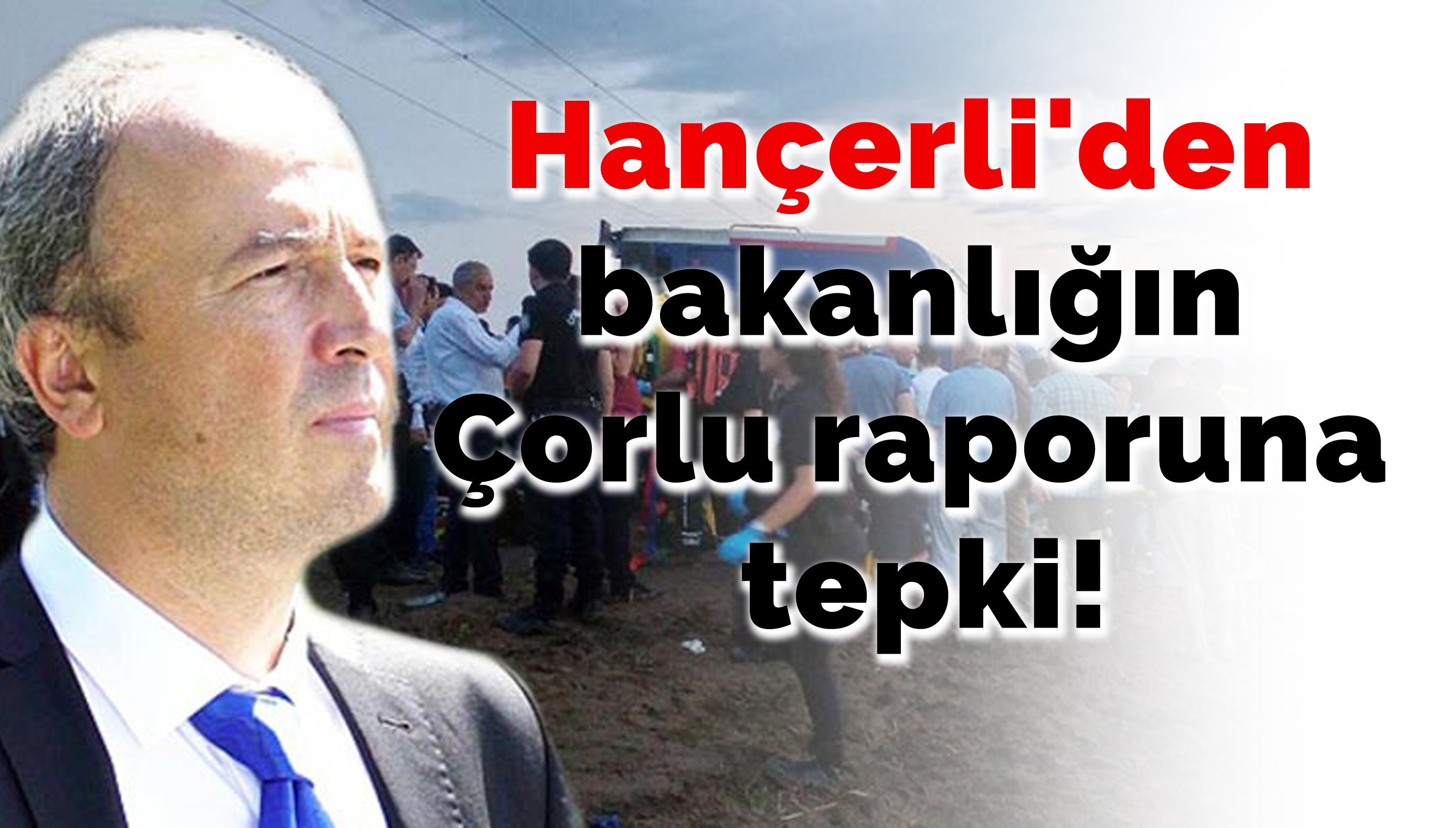Turan Hançerli'den bakanlığın Çorlu raporuna tepki