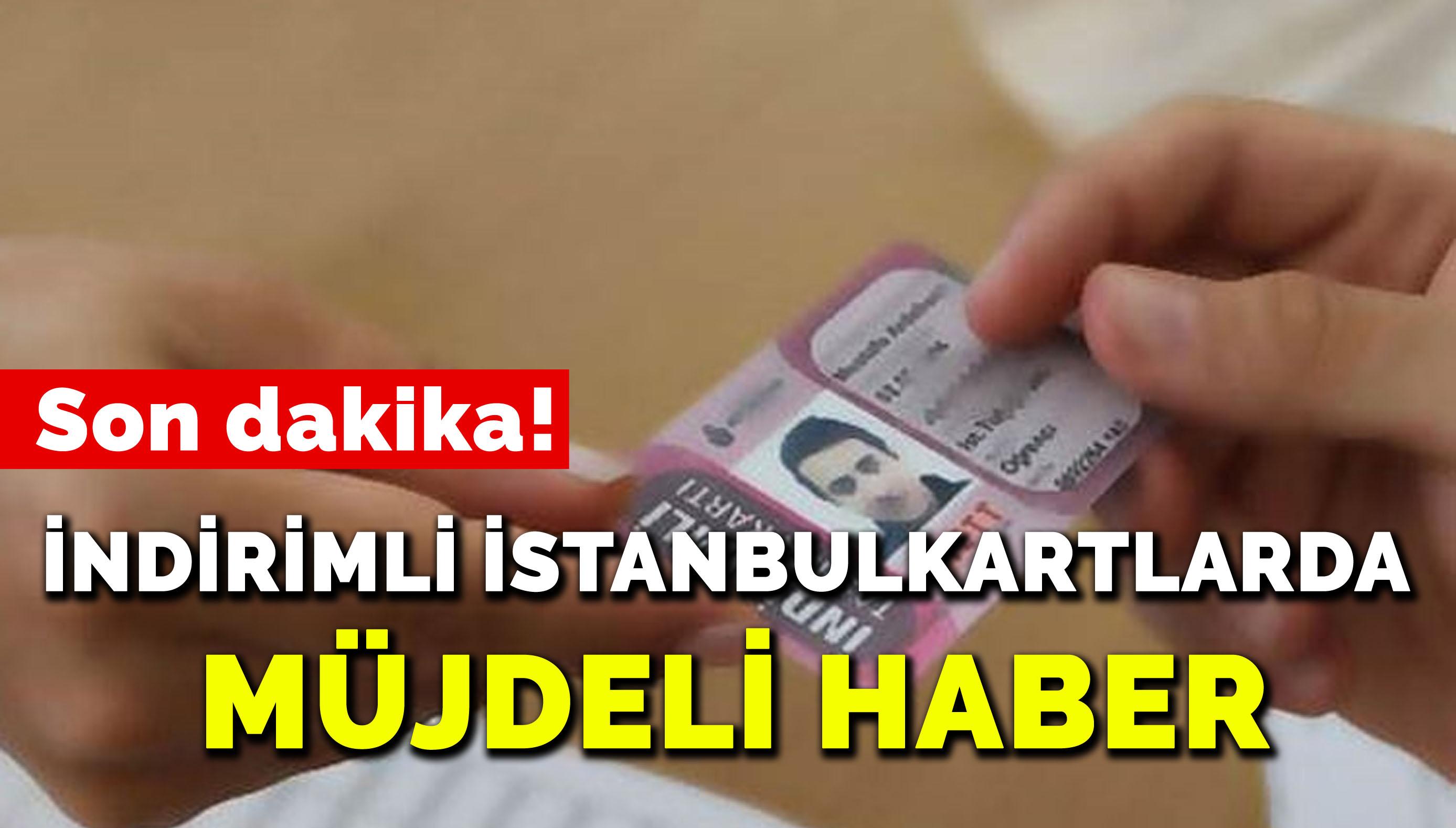Son dakika… İndirimli İstanbulkartlarda müjdeli haber