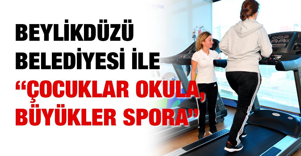 """BEYLİKDÜZÜ BELEDİYESİ İLE """"ÇOCUKLAR OKULA, BÜYÜKLER SPORA"""""""