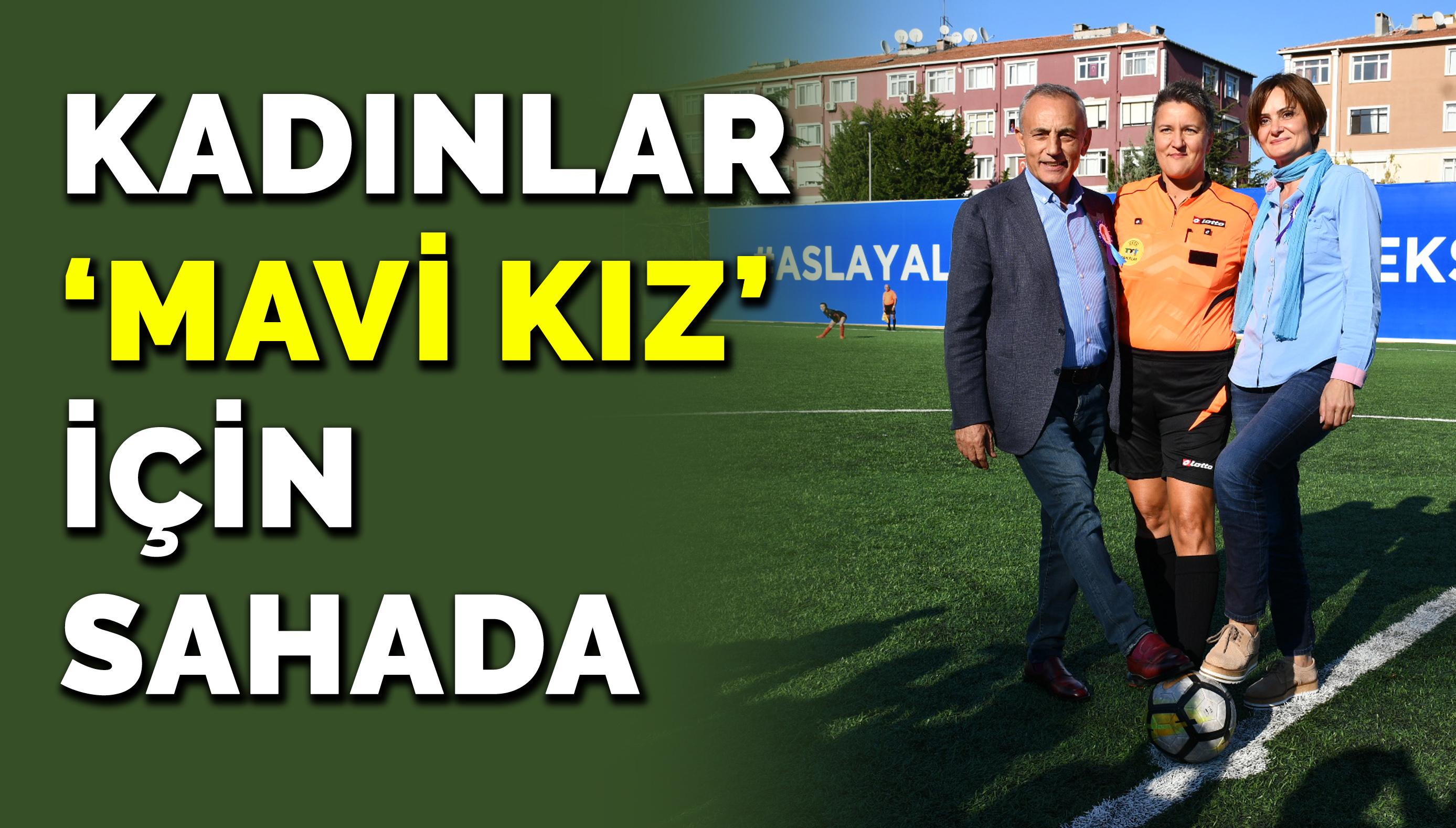 KADINLAR 'MAVİ KIZ' İÇİN SAHADA