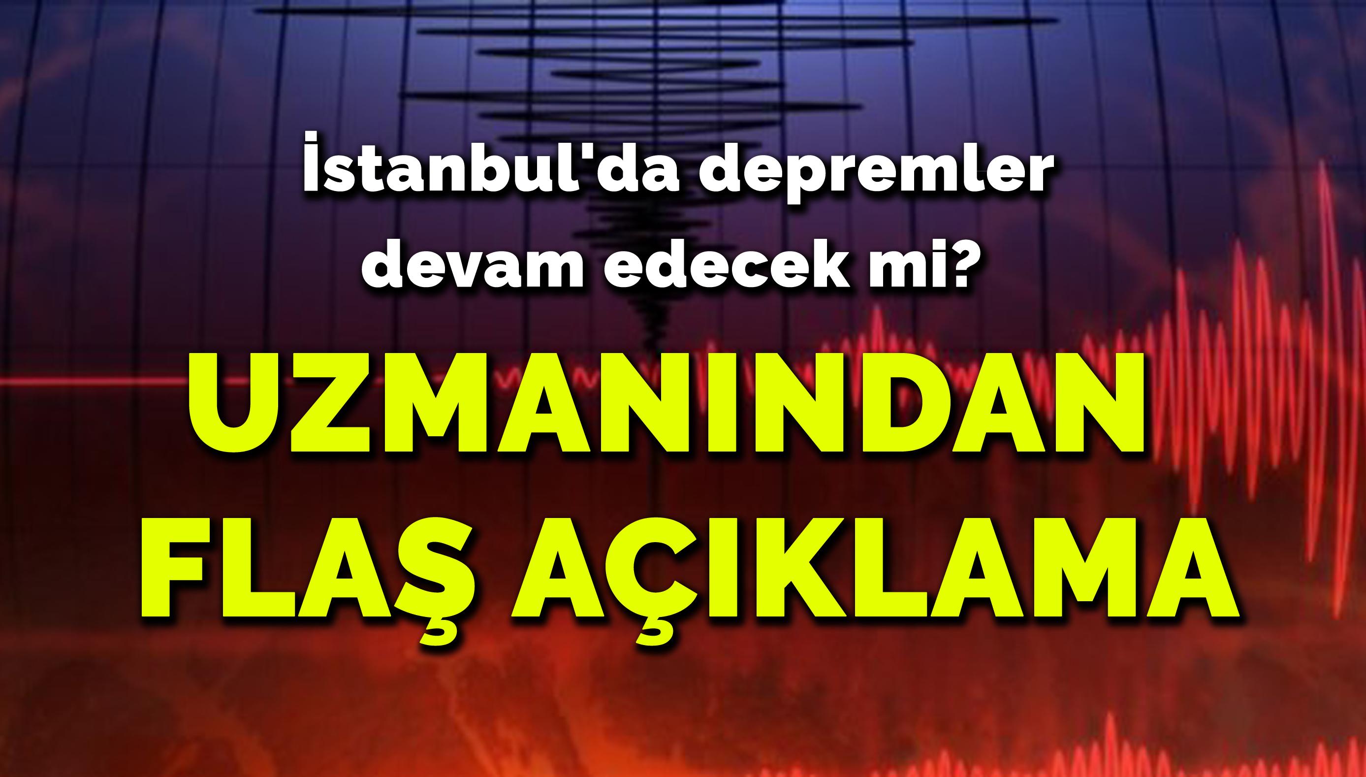 İstanbul'da depremler devam edecek mi? Uzmanından flaş açıklama