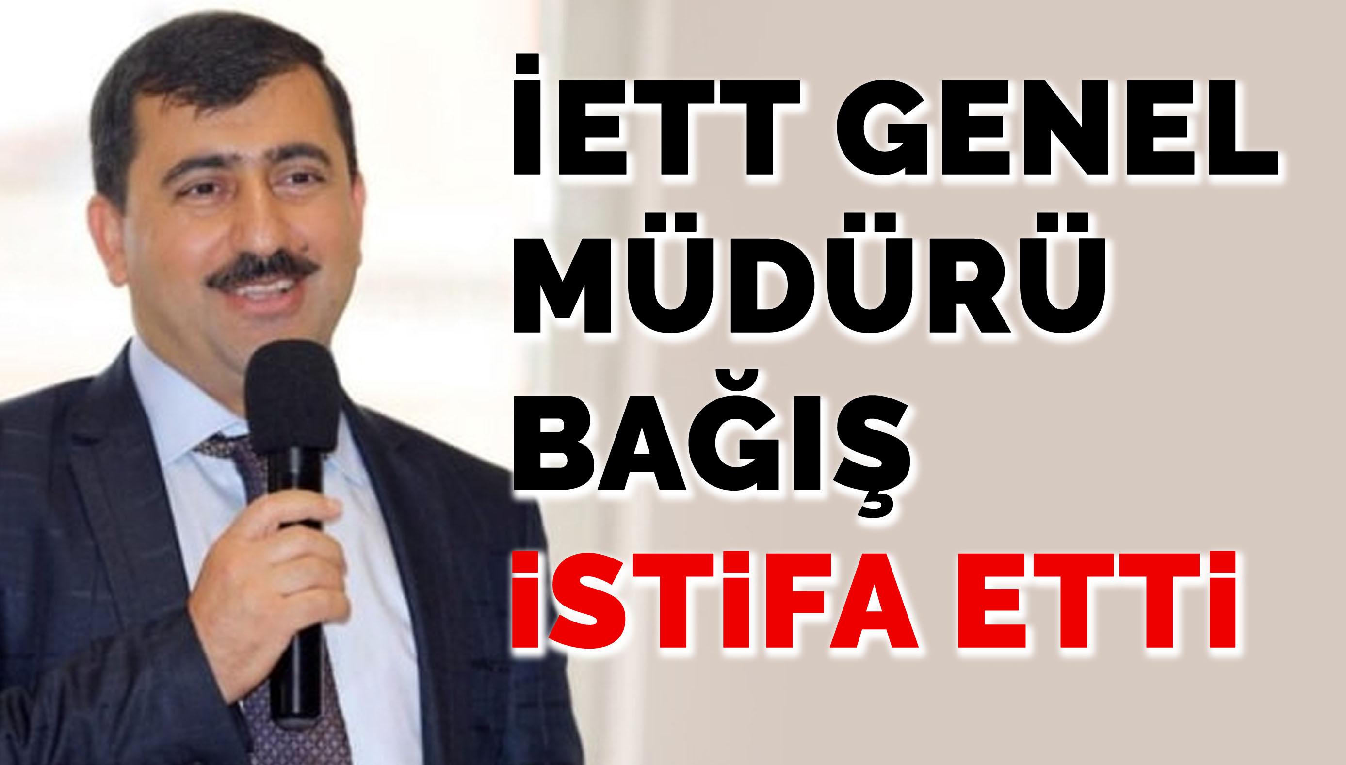 İETT Genel Müdürü Bağış istifa etti