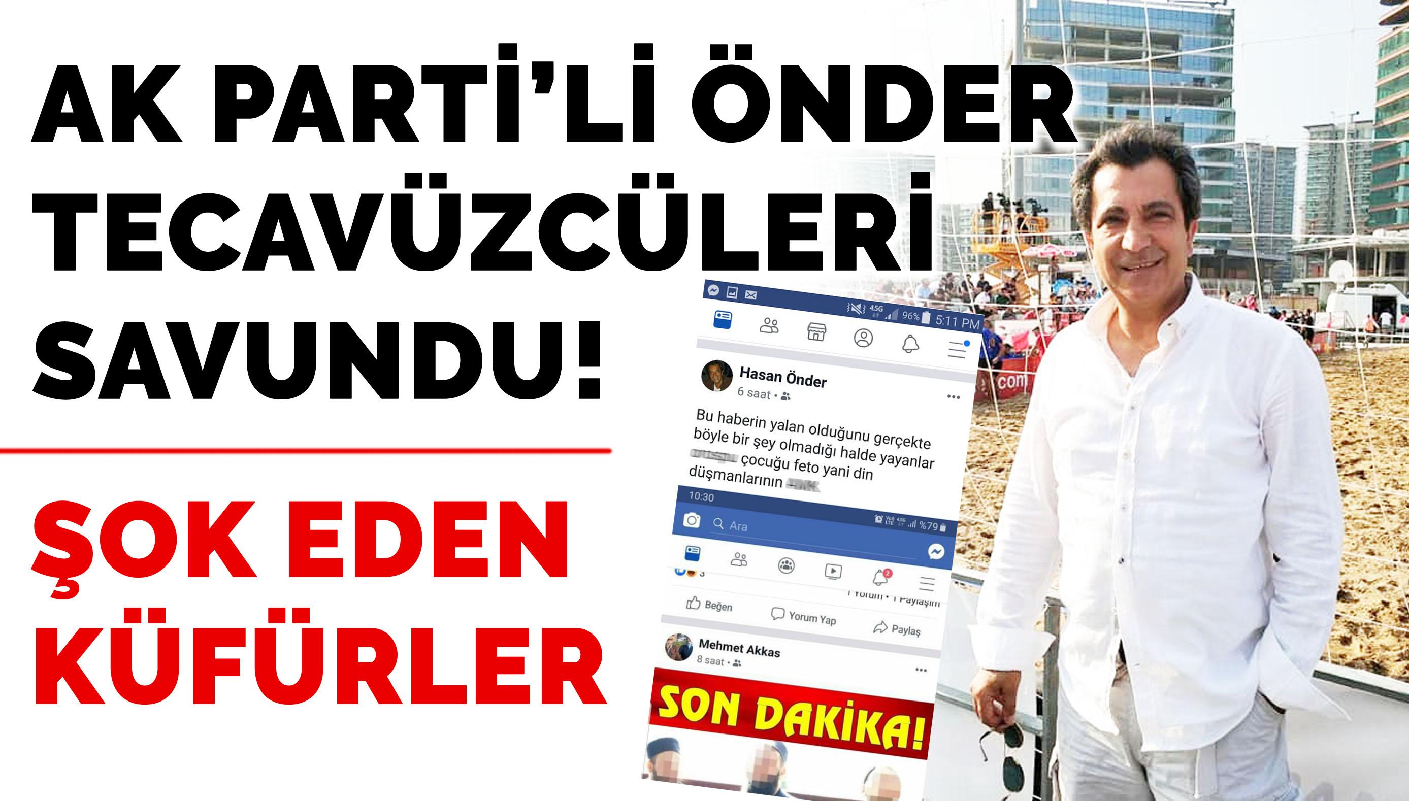 AK PARTİ'Lİ ÖNDER TECAVÜZCÜLERİ SAVUNDU!
