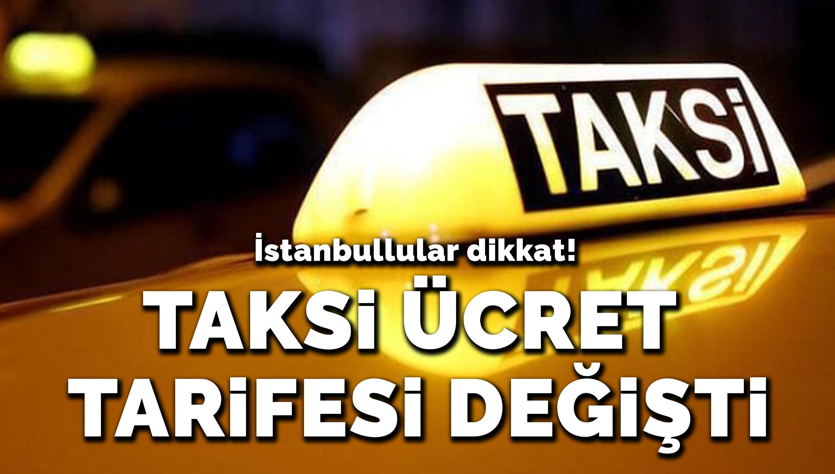 İstanbullular dikkat! Taksi ücret tarifesi değişti