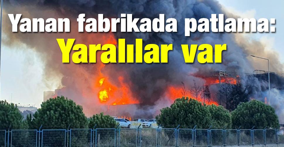 Yanan fabrikada patlama: Yaralılar var