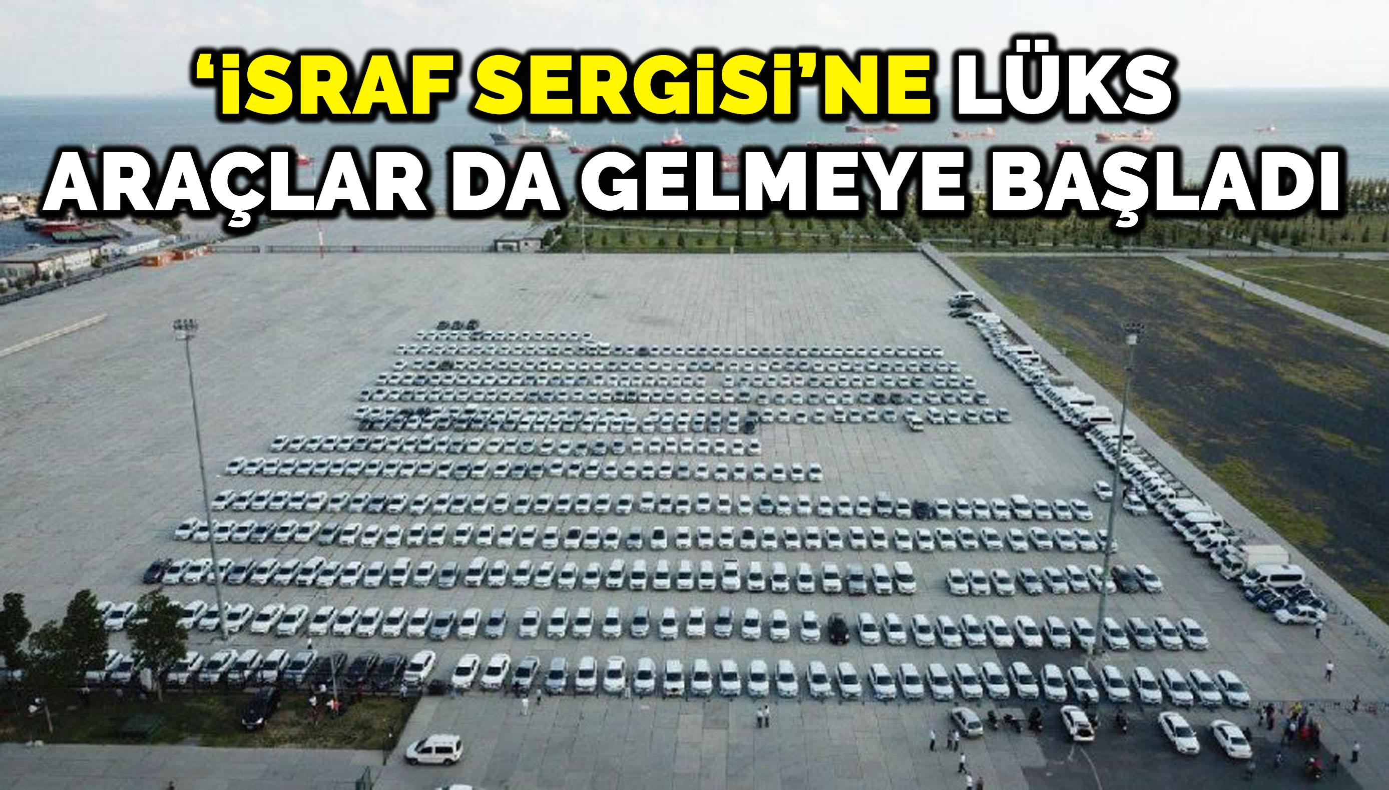Yenikapı'daki 'israf sergisi'ne lüks araçlar da gelmeye başladı