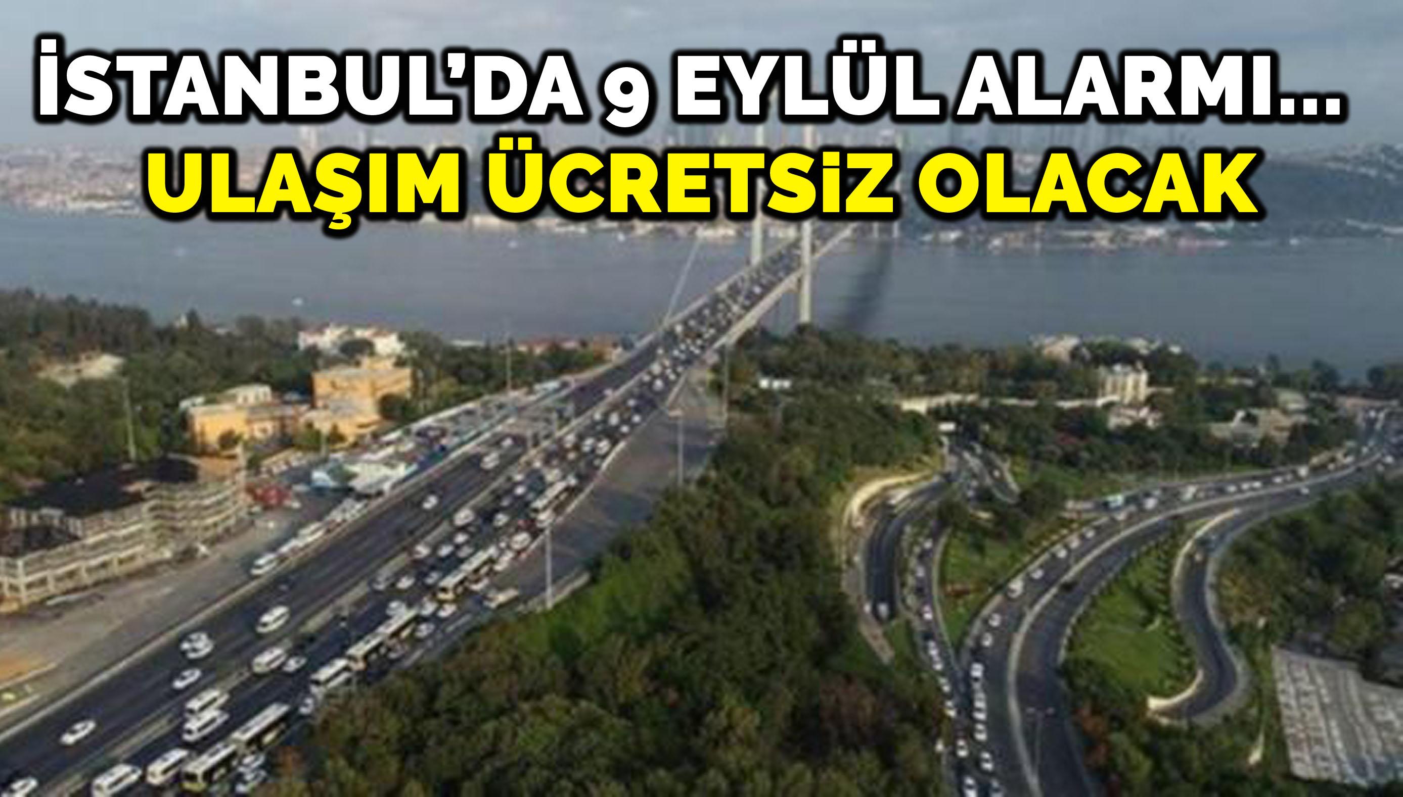 İstanbul'da 9 Eylül alarmı… Toplu ulaşım ücretsiz olacak