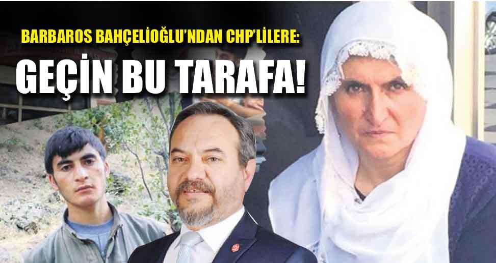 BARBAROS BAHÇELİOĞLU'NDAN CHP'LİLERE: GEÇİN BU TARAFA!