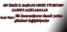 CHP İzmir İl Başkanı Deniz Yücel'den Çarpıcı Açıklamalar