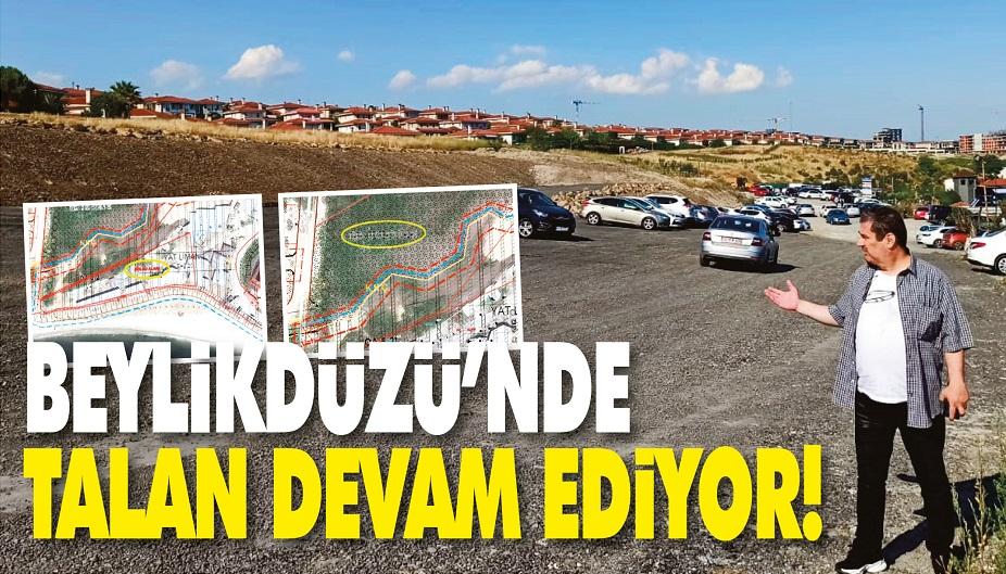 BEYLİKDÜZÜ'NDE TALAN DEVAM EDİYOR!