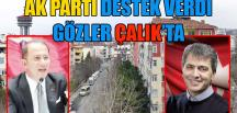 AK PARTİ DESTEK VERDİ GÖZLER ÇALIK'A ÇEVRİLDİ -VİDEO HABER-