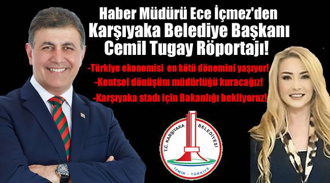 Haber Müdürü Ece İçmez'den Karşıyaka Belediye Başkanı Cemil Tugay Röportajı