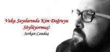 Serkan Candaş yazdı… Vaka Sayılarında Kim Doğruyu Söylüyormuş!