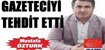 CHP'Lİ MUSTAFA ÖZTÜRK, GAZETECİ İRFAN SAKA'YI TEHDİT ETTİ!