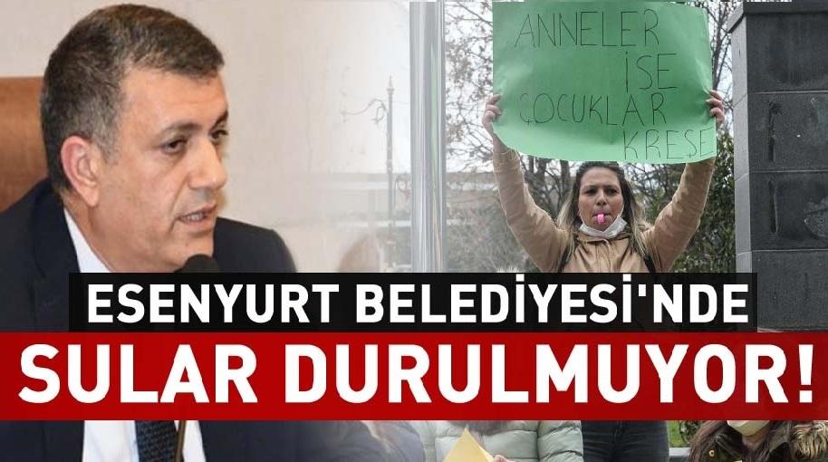 ESENYURT BELEDİYESİNDE SULAR DURULMUYOR