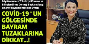 COVİD-19 ' UN GÖLGESİNDE BAYRAM TUZAKLARINA DİKKAT…!