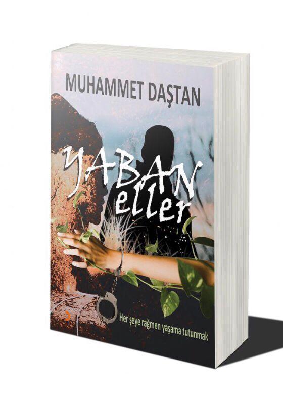 """Muhammet Daştan'ın İkinci Romanı """"Yaban Eller"""" Çıktı…"""
