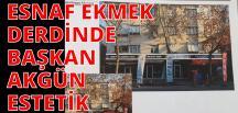 ESNAF EVİNE EKMEK GÖTÜREMİYOR, BAŞKANIN DERDİ ESTETİK