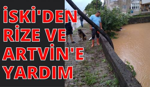 İSKİ'DEN RİZE VE ARTVİN'E YARDIM