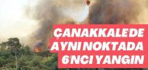 ÇANAKKALE'DE AYNI NOKTADA 6'NCI YANGIN