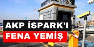 AKP, İSPARK'I İYİ YEMİŞ DE BU PARALAR KİMİN CEBİNDE?